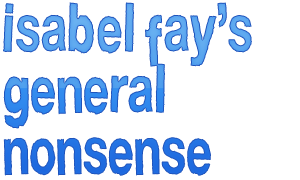 Isabel Fay's General Nonsense